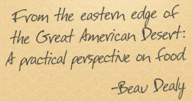 From the eastern edge of the Great American Desert: A practical perspective on food. - Beau Dealy